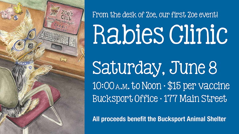 Rabies Clinic - Saturday, June 8 from 10:00am to Noon. $15 per vaccine.  Located at our Bucksport office at 177 Main street.  Dr. Mark Hanks, DVM of Kindred Spirits in Orrington, will be on hand to vaccinate our four-legged friends. All proceeds benefit the Bucksport Animal Shelter.